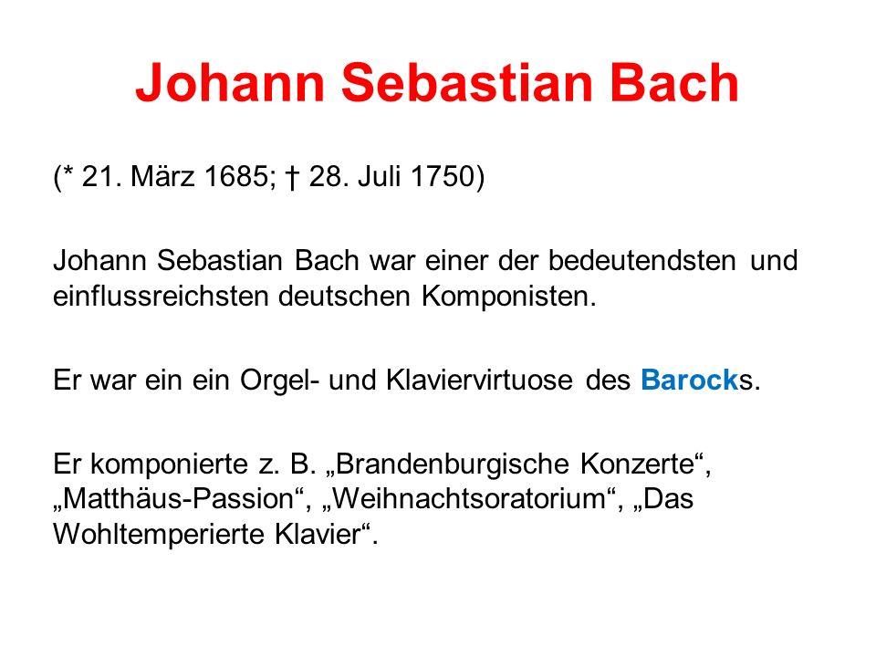 Johann Sebastian Bach (* 21. März 1685; 28.