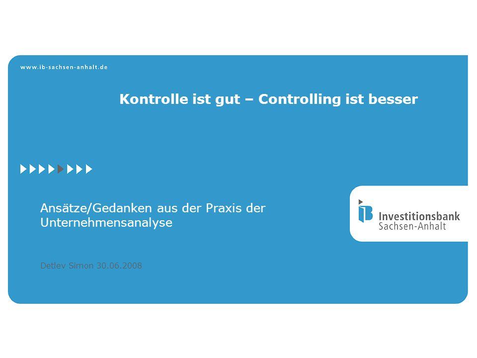 Kontrolle ist gut – Controlling ist besser Detlev Simon 30.06.2008 Ansätze/Gedanken aus der Praxis der Unternehmensanalyse
