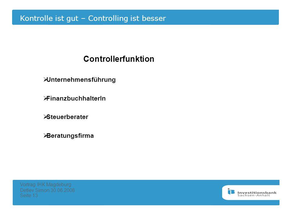 Kontrolle ist gut – Controlling ist besser Vortrag IHK Magdeburg Detlev Simon 30.06.2008 Seite 13 Controllerfunktion Unternehmensführung Finanzbuchhal