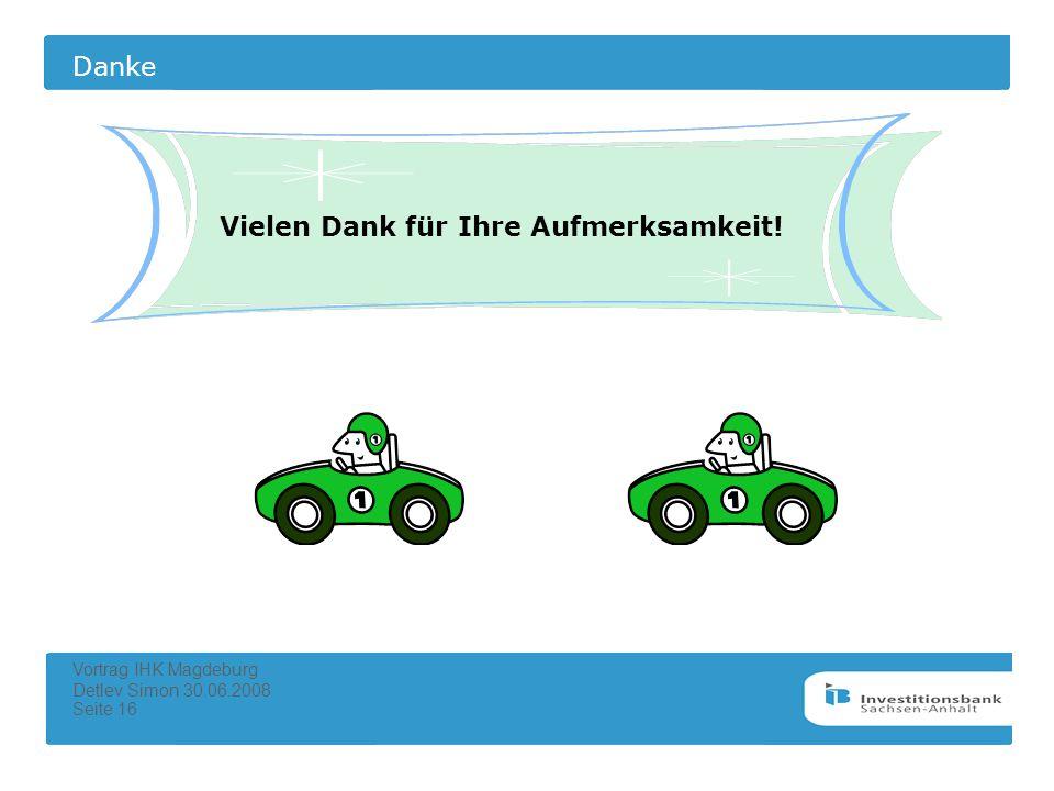 Danke Vortrag IHK Magdeburg Detlev Simon 30.06.2008 Seite 16 Vielen Dank für Ihre Aufmerksamkeit!