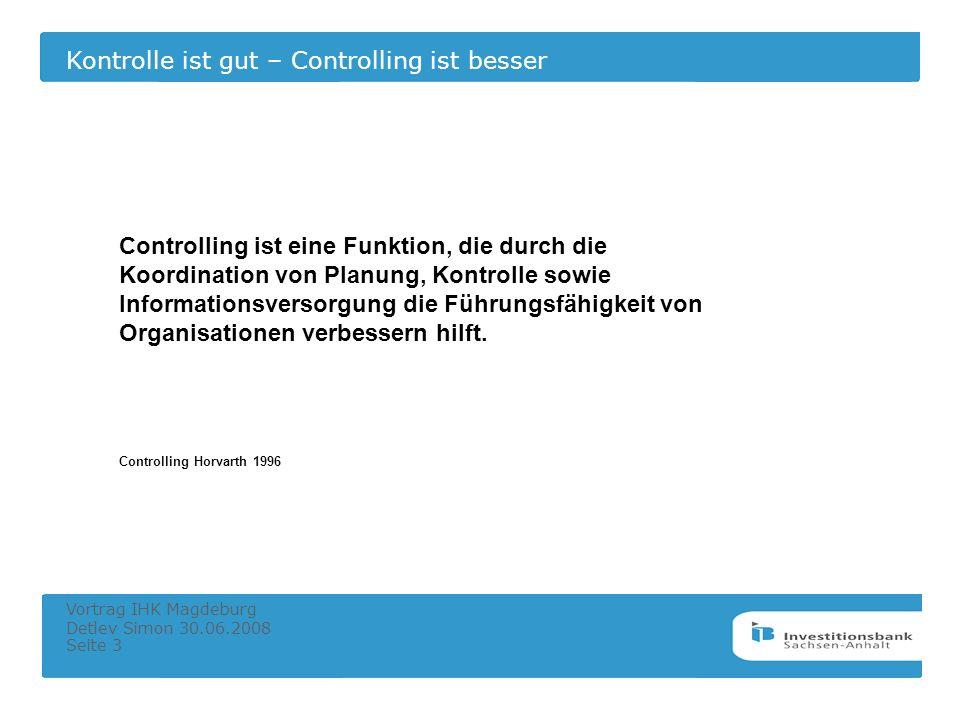 Kontrolle ist gut – Controlling ist besser Vortrag IHK Magdeburg Detlev Simon 30.06.2008 Seite 3 Controlling ist eine Funktion, die durch die Koordina