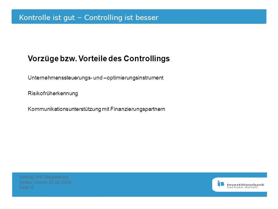 Kontrolle ist gut – Controlling ist besser Vortrag IHK Magdeburg Detlev Simon 30.06.2008 Seite 6 Vorzüge bzw. Vorteile des Controllings Unternehmensst