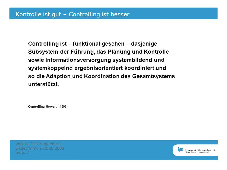 Kontrolle ist gut – Controlling ist besser Vortrag IHK Magdeburg Detlev Simon 30.06.2008 Seite 7 Controlling ist – funktional gesehen – dasjenige Subs