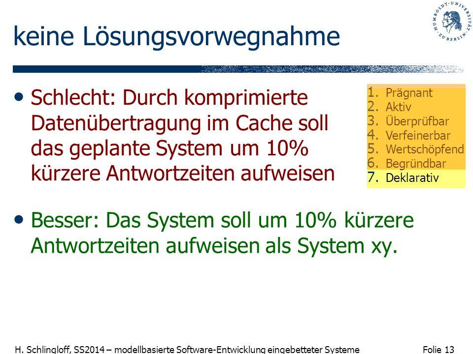 Folie 13 H. Schlingloff, SS2014 – modellbasierte Software-Entwicklung eingebetteter Systeme keine Lösungsvorwegnahme Besser: Das System soll um 10% kü