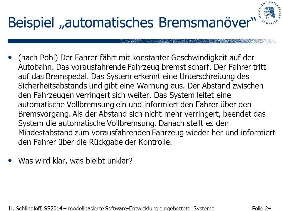 Folie 24 H. Schlingloff, SS2014 – modellbasierte Software-Entwicklung eingebetteter Systeme Beispiel automatisches Bremsmanöver (nach Pohl) Der Fahrer