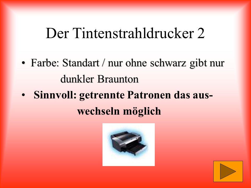 Der Tintenstrahldrucker 2 Farbe: Standart / nur ohne schwarz gibt nurFarbe: Standart / nur ohne schwarz gibt nur dunkler Braunton dunkler Braunton Sin