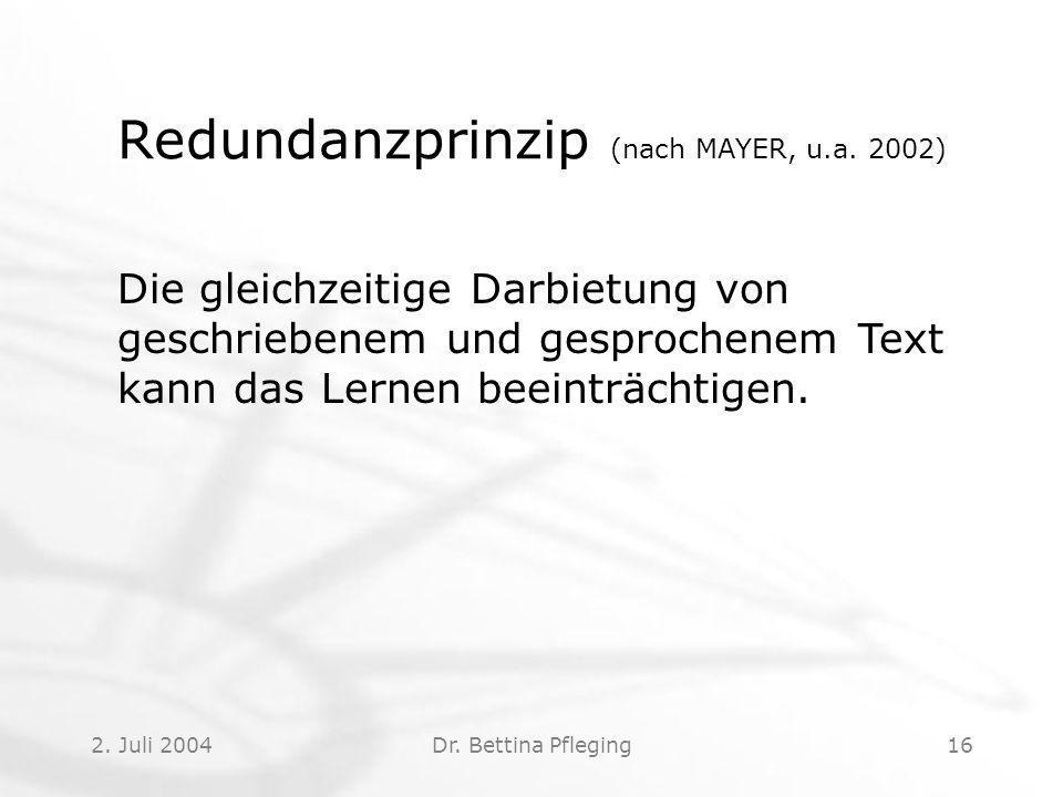 2.Juli 2004Dr. Bettina Pfleging16 Redundanzprinzip (nach MAYER, u.a.