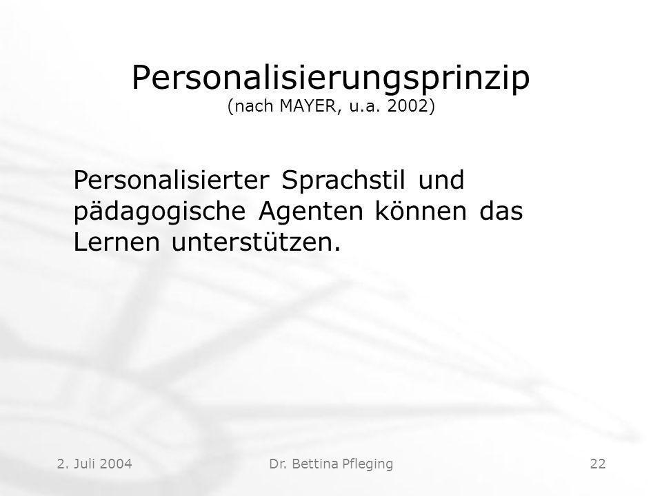 2.Juli 2004Dr. Bettina Pfleging22 Personalisierungsprinzip (nach MAYER, u.a.
