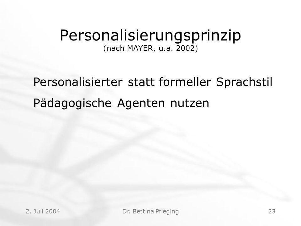 2.Juli 2004Dr. Bettina Pfleging23 Personalisierungsprinzip (nach MAYER, u.a.