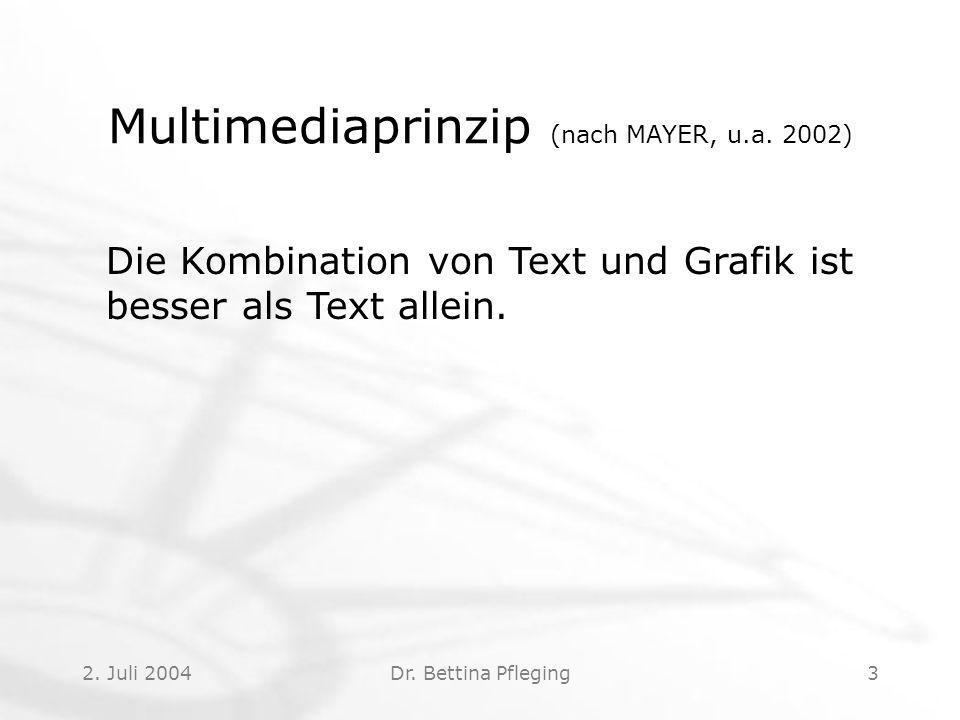 2.Juli 2004Dr. Bettina Pfleging3 Multimediaprinzip (nach MAYER, u.a.