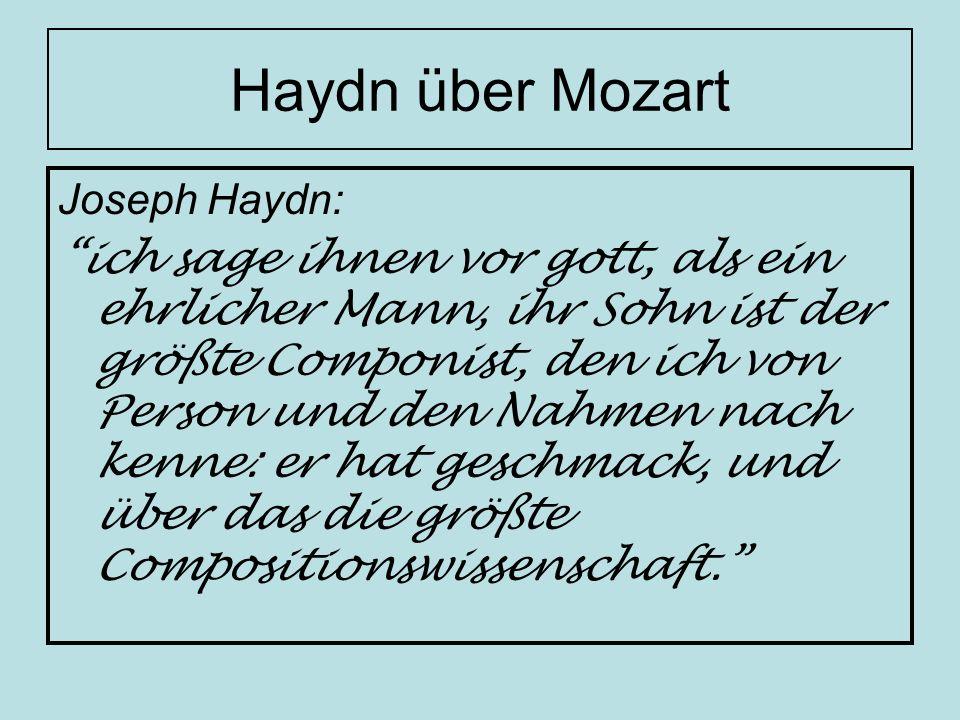 Haydn über Mozart Joseph Haydn: ich sage ihnen vor gott, als ein ehrlicher Mann, ihr Sohn ist der größte Componist, den ich von Person und den Nahmen