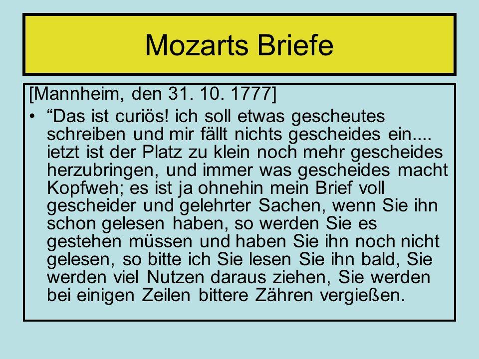 Mozarts Briefe [Mannheim, den 31. 10. 1777] Das ist curiös! ich soll etwas gescheutes schreiben und mir fällt nichts gescheides ein.... ietzt ist der