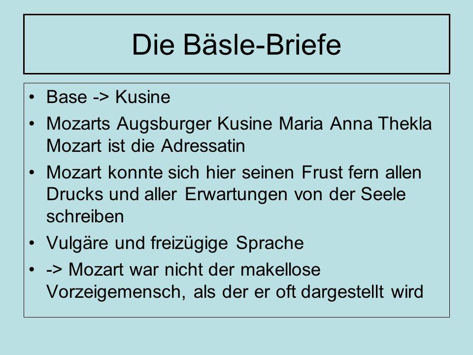 Die Bäsle-Briefe Base -> Kusine Mozarts Augsburger Kusine Maria Anna Thekla Mozart ist die Adressatin Mozart konnte sich hier seinen Frust fern allen