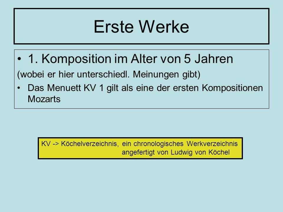 Erste Werke 1. Komposition im Alter von 5 Jahren (wobei er hier unterschiedl. Meinungen gibt) Das Menuett KV 1 gilt als eine der ersten Kompositionen
