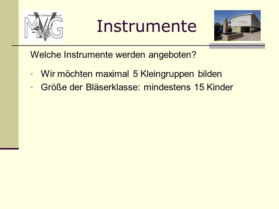 Instrumente Welche Instrumente werden angeboten? Wir möchten maximal 5 Kleingruppen bilden Größe der Bläserklasse: mindestens 15 Kinder