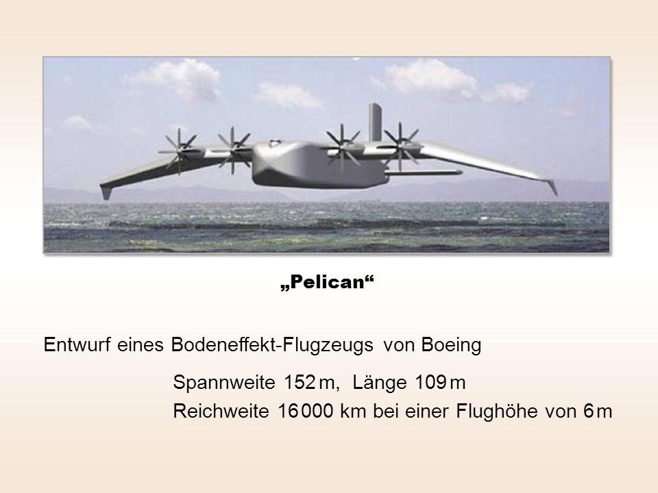 Pelican Entwurf eines Bodeneffekt-Flugzeugs von Boeing Spannweite 152 m, Länge 109 m Reichweite 16 000 km bei einer Flughöhe von 6 m