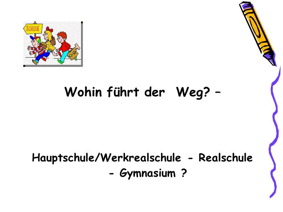Wohin führt der Weg? – Hauptschule/Werkrealschule - Realschule - Gymnasium ?