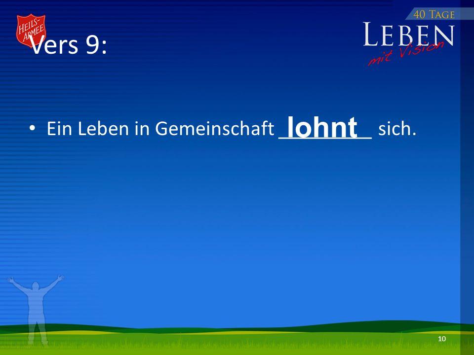 Vers 9: Ein Leben in Gemeinschaft _________ sich. 10 lohnt