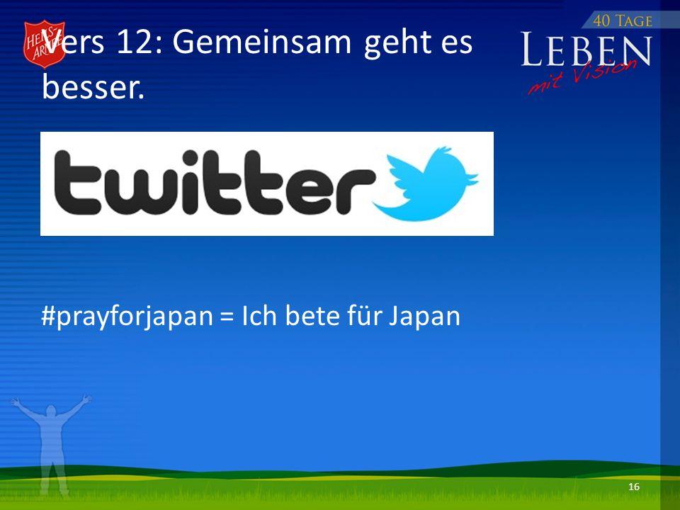 Vers 12: Gemeinsam geht es besser. #prayforjapan = Ich bete für Japan 16