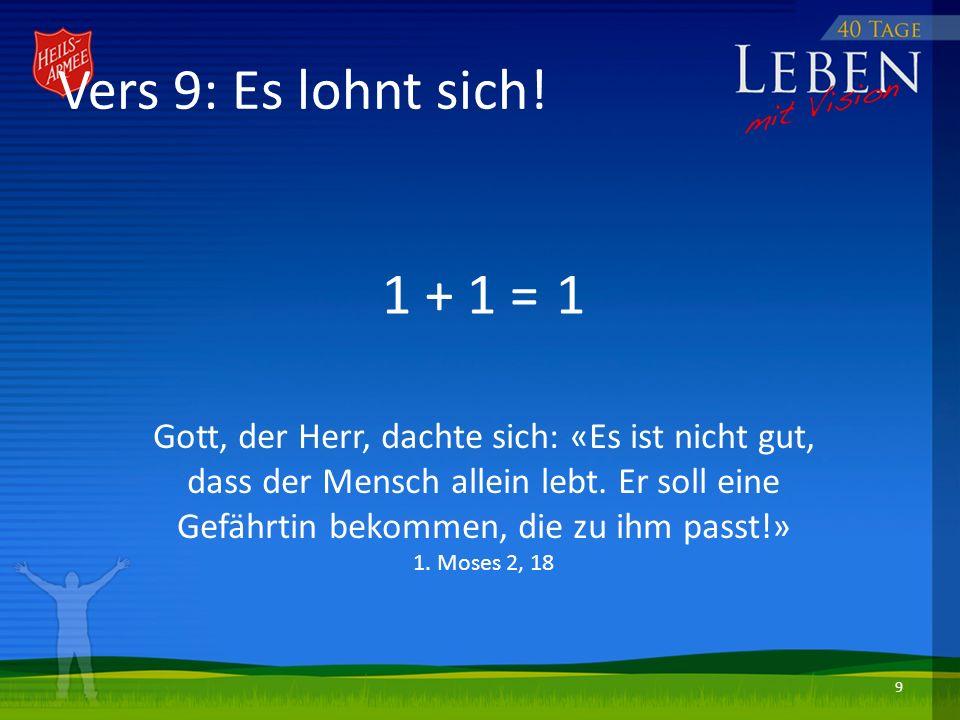 1 + 1 = Gott, der Herr, dachte sich: «Es ist nicht gut, dass der Mensch allein lebt.