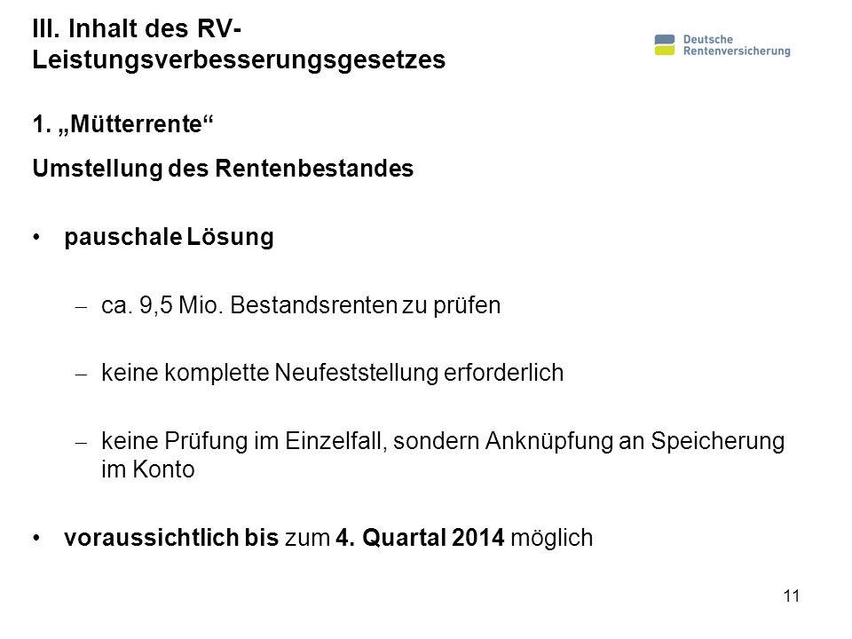 III. Inhalt des RV- Leistungsverbesserungsgesetzes Umstellung des Rentenbestandes pauschale Lösung ca. 9,5 Mio. Bestandsrenten zu prüfen keine komplet