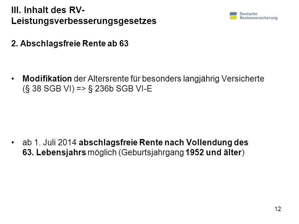 III. Inhalt des RV- Leistungsverbesserungsgesetzes Modifikation der Altersrente für besonders langjährig Versicherte (§ 38 SGB VI) => § 236b SGB VI-E