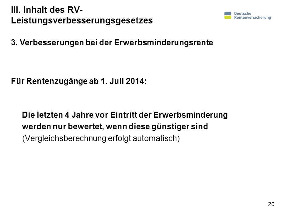 III. Inhalt des RV- Leistungsverbesserungsgesetzes Für Rentenzugänge ab 1. Juli 2014: Die letzten 4 Jahre vor Eintritt der Erwerbsminderung werden nur
