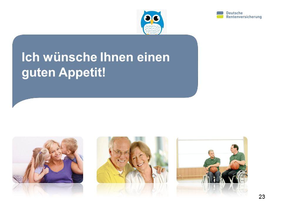 23 Aktuelle Reformmaßnahmen in der Rentenversicherung Ich wünsche Ihnen einen guten Appetit!