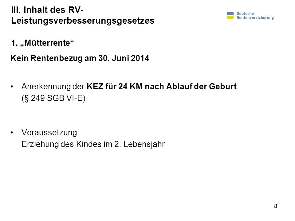 III. Inhalt des RV- Leistungsverbesserungsgesetzes Kein Rentenbezug am 30. Juni 2014 Anerkennung der KEZ für 24 KM nach Ablauf der Geburt (§ 249 SGB V