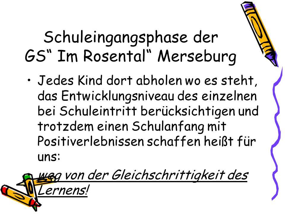 Schuleingangsphase der GS Im Rosental Merseburg Jedes Kind dort abholen wo es steht, das Entwicklungsniveau des einzelnen bei Schuleintritt berücksich