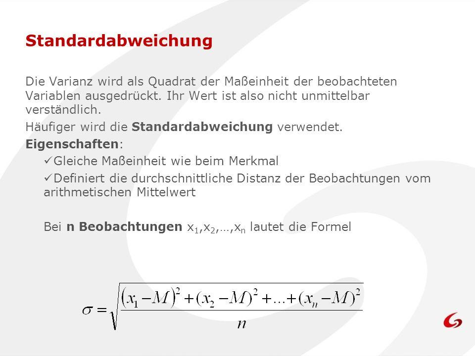Die Varianz wird als Quadrat der Maßeinheit der beobachteten Variablen ausgedrückt. Ihr Wert ist also nicht unmittelbar verständlich. Häufiger wird di