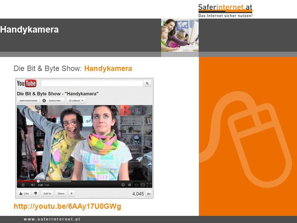 Die Bit & Byte Show: Handykamera http://youtu.be/6AAy17U0GWg Handykamera w w w. s a f e r i n t e r n e t. a t