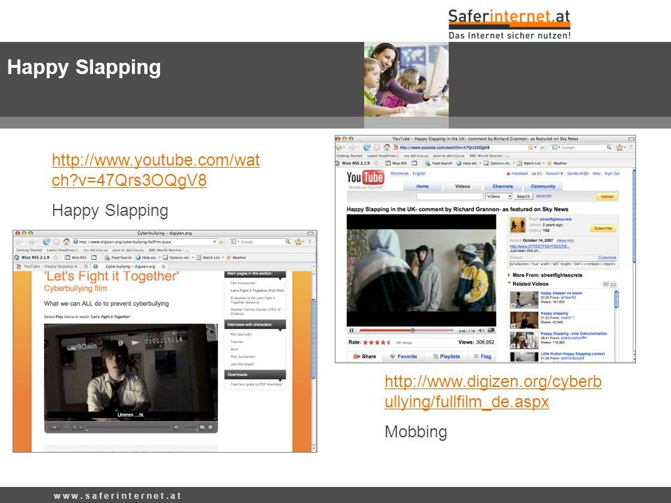 w w w. s a f e r i n t e r n e t. a t Happy Slapping http://www.youtube.com/wat ch?v=47Qrs3OQgV8 Happy Slapping http://www.digizen.org/cyberb ullying/
