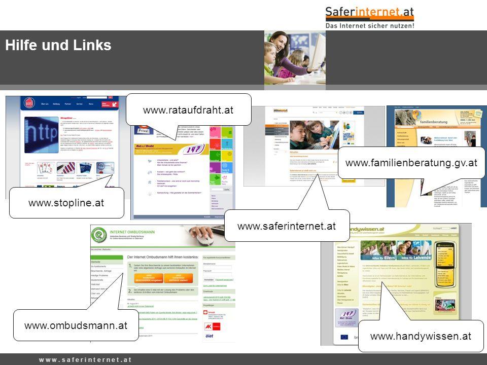 w w w. s a f e r i n t e r n e t. a t www.ombudsmann.at www.handywissen.at www.stopline.at Hilfe und Links www.saferinternet.at www.rataufdraht.at www