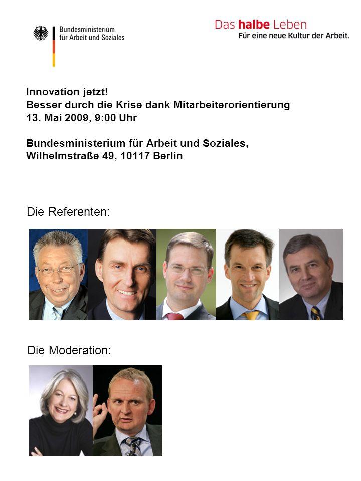 Innovation jetzt! Besser durch die Krise dank Mitarbeiterorientierung 13. Mai 2009, 9:00 Uhr Bundesministerium für Arbeit und Soziales, Wilhelmstraße