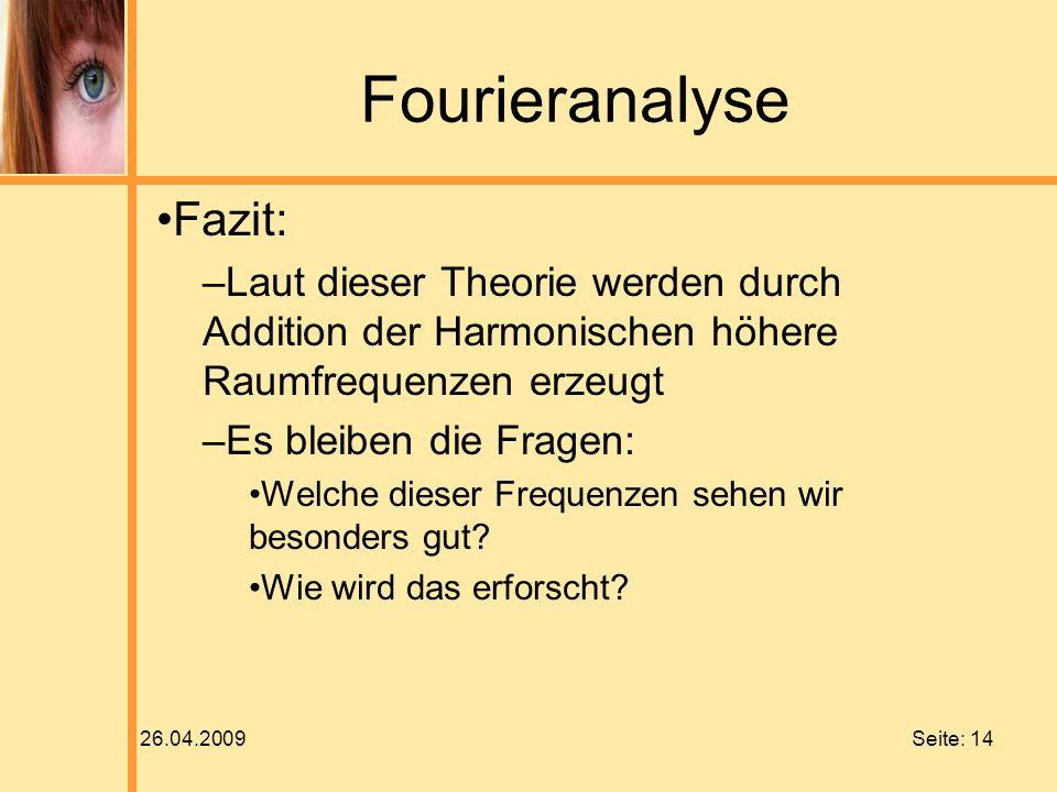 26.04.2009 Seite: 14 Fourieranalyse Fazit: –Laut dieser Theorie werden durch Addition der Harmonischen höhere Raumfrequenzen erzeugt –Es bleiben die F