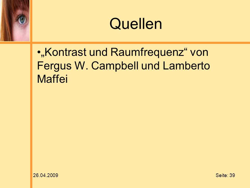26.04.2009 Seite: 39 Quellen Kontrast und Raumfrequenz von Fergus W. Campbell und Lamberto Maffei