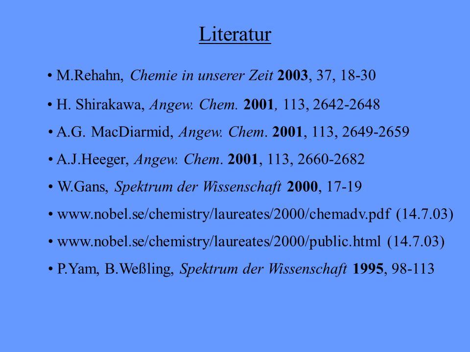 Literatur M.Rehahn, Chemie in unserer Zeit 2003, 37, 18-30 A.J.Heeger, Angew. Chem. 2001, 113, 2660-2682 H. Shirakawa, Angew. Chem. 2001, 113, 2642-26