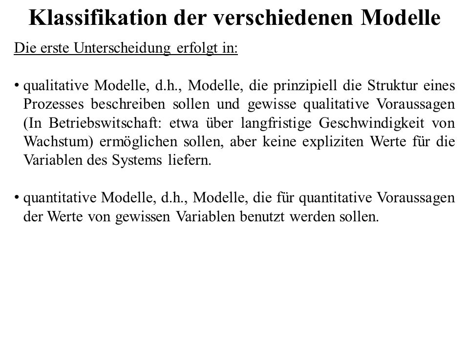 Klassifikation der verschiedenen Modelle Die erste Unterscheidung erfolgt in: qualitative Modelle, d.h., Modelle, die prinzipiell die Struktur eines P