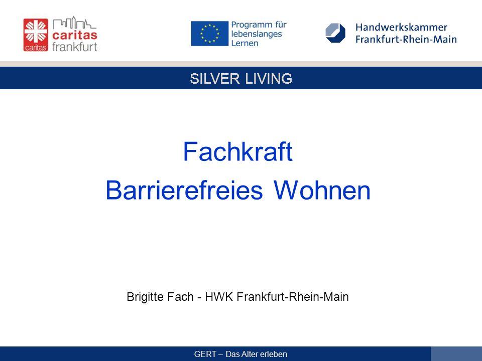 SILVER LIVING GERT – Das Alter erleben Fachkraft Barrierefreies Wohnen Brigitte Fach - HWK Frankfurt-Rhein-Main