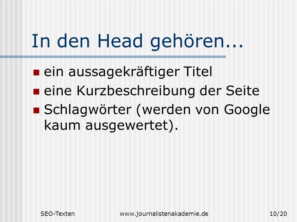 SEO-Textenwww.journalistenakademie.de10/20 In den Head gehören... ein aussagekräftiger Titel eine Kurzbeschreibung der Seite Schlagwörter (werden von