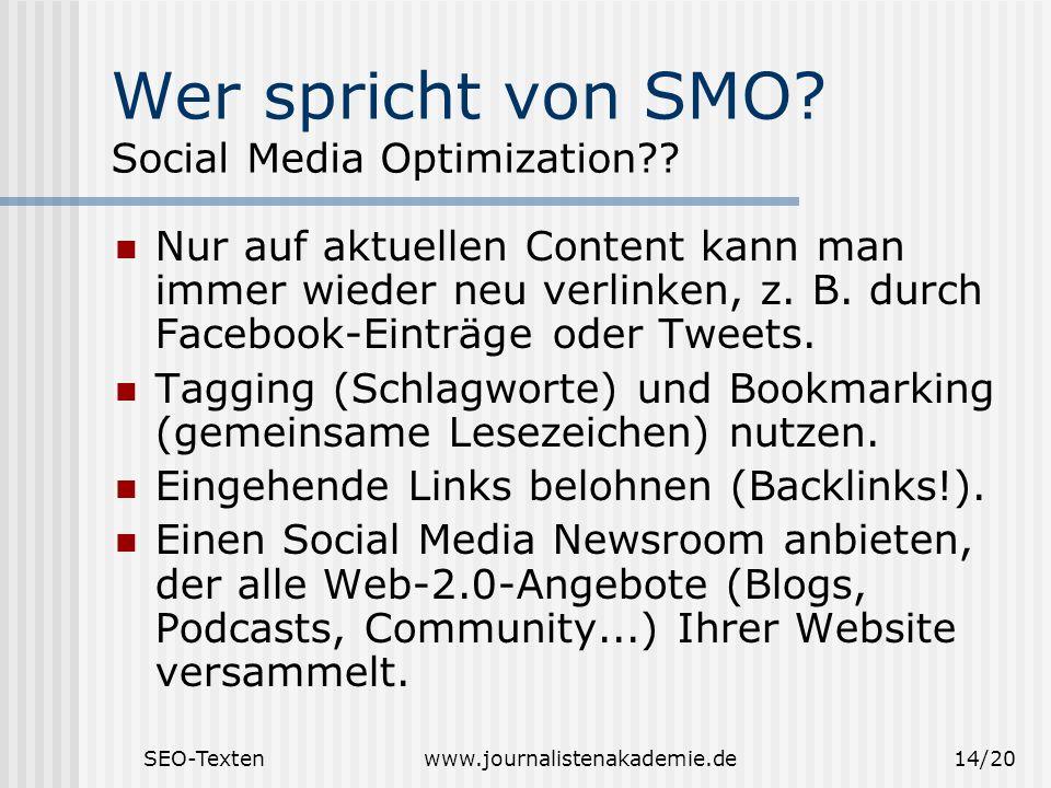 SEO-Textenwww.journalistenakademie.de14/20 Wer spricht von SMO? Social Media Optimization?? Nur auf aktuellen Content kann man immer wieder neu verlin