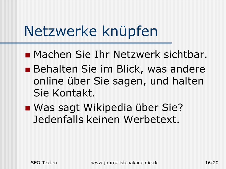 SEO-Textenwww.journalistenakademie.de16/20 Netzwerke knüpfen Machen Sie Ihr Netzwerk sichtbar. Behalten Sie im Blick, was andere online über Sie sagen