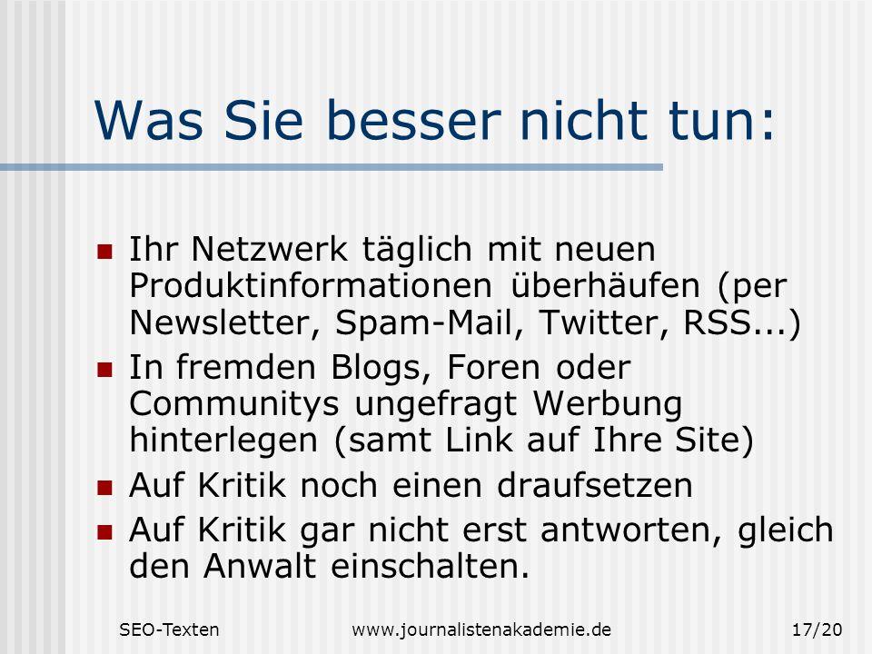 SEO-Textenwww.journalistenakademie.de17/20 Was Sie besser nicht tun: Ihr Netzwerk täglich mit neuen Produktinformationen überhäufen (per Newsletter, S