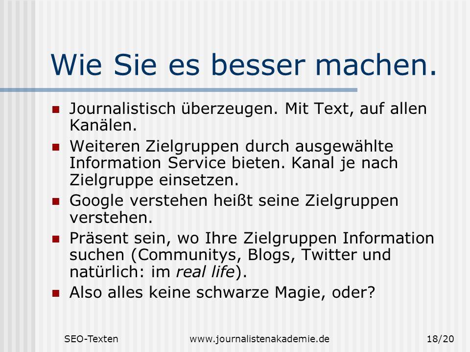 SEO-Textenwww.journalistenakademie.de18/20 Wie Sie es besser machen. Journalistisch überzeugen. Mit Text, auf allen Kanälen. Weiteren Zielgruppen durc