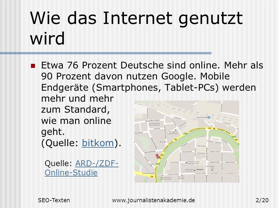 SEO-Textenwww.journalistenakademie.de2/20 Wie das Internet genutzt wird Etwa 76 Prozent Deutsche sind online. Mehr als 90 Prozent davon nutzen Google.
