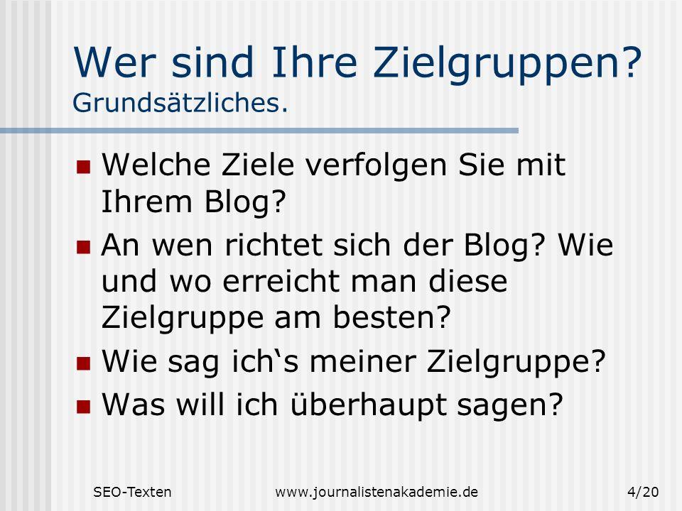 SEO-Textenwww.journalistenakademie.de4/20 Wer sind Ihre Zielgruppen? Grundsätzliches. Welche Ziele verfolgen Sie mit Ihrem Blog? An wen richtet sich d