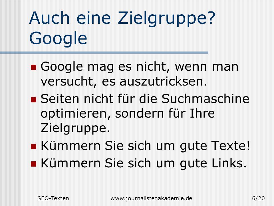 SEO-Textenwww.journalistenakademie.de6/20 Auch eine Zielgruppe? Google Google mag es nicht, wenn man versucht, es auszutricksen. Seiten nicht für die