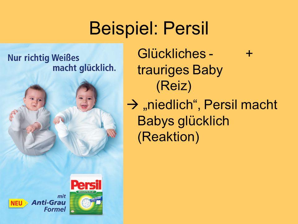 Beispiel: Persil Glückliches - + trauriges Baby (Reiz) niedlich, Persil macht Babys glücklich (Reaktion)