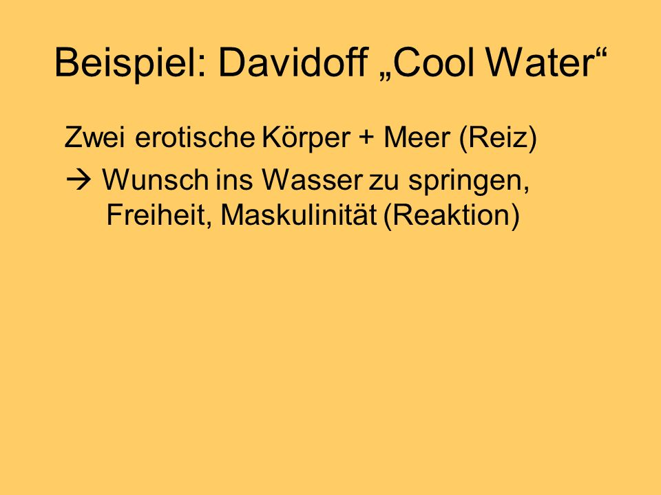 Beispiel: Davidoff Cool Water Zwei erotische Körper + Meer (Reiz) Wunsch ins Wasser zu springen, Freiheit, Maskulinität (Reaktion)